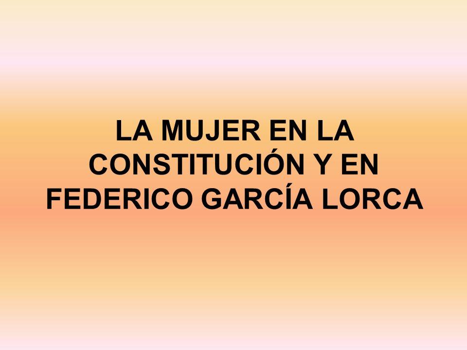 LA MUJER EN LA CONSTITUCIÓN Y EN FEDERICO GARCÍA LORCA