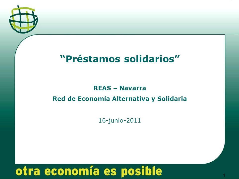 1 Préstamos solidarios REAS – Navarra Red de Economía Alternativa y Solidaria 16-junio-2011