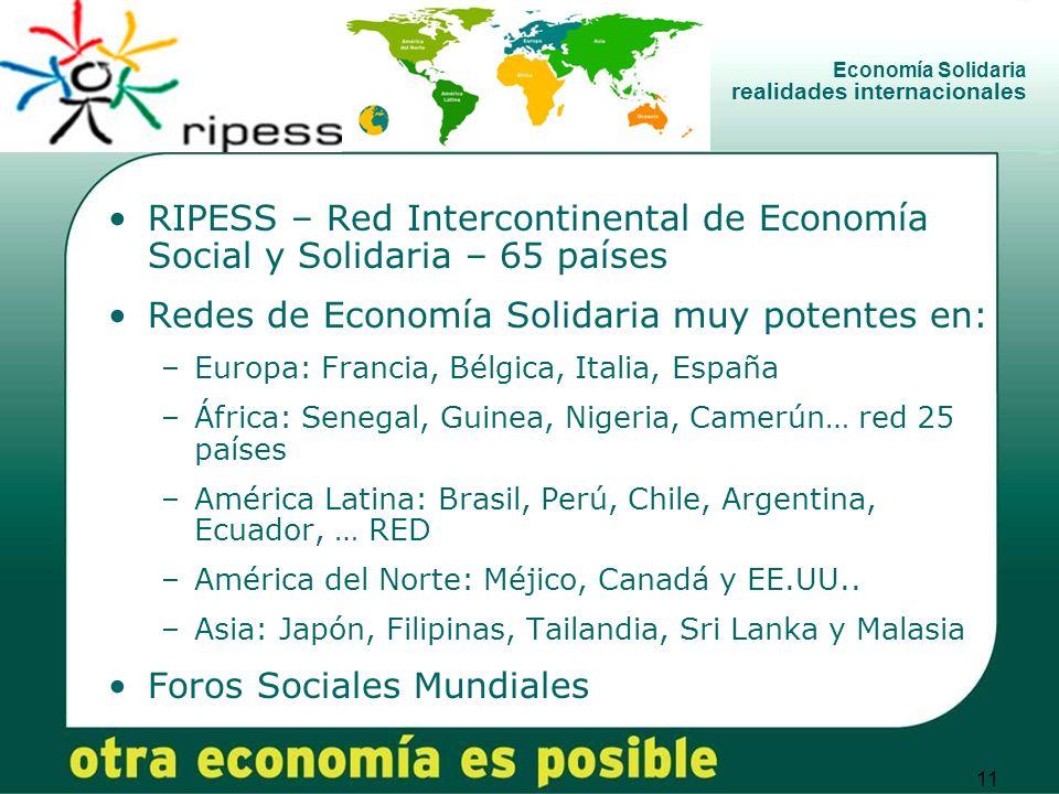 11 Economía Solidaria realidades internacionales RIPESS – Red Intercontinental de Economía Social y Solidaria – 65 países Redes de Economía Solidaria