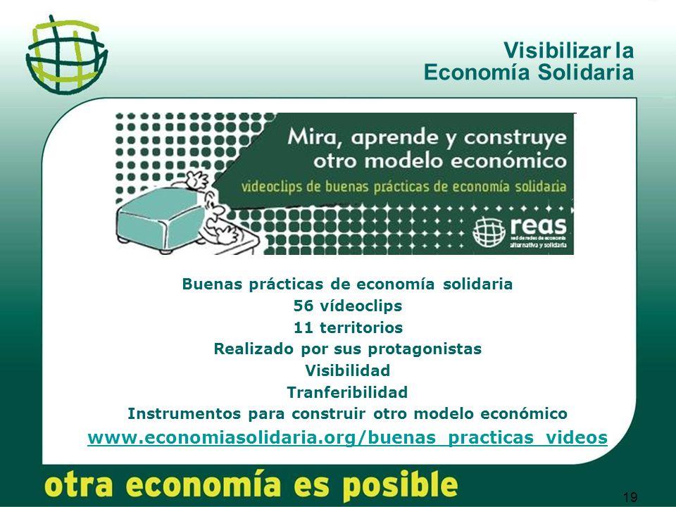 19 Visibilizar la Economía Solidaria Buenas prácticas de economía solidaria 56 vídeoclips 11 territorios Realizado por sus protagonistas Visibilidad T