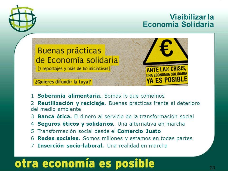 20 Visibilizar la Economía Solidaria 1 Soberanía alimentaria. Somos lo que comemos 2 Reutilización y reciclaje. Buenas prácticas frente al deterioro d