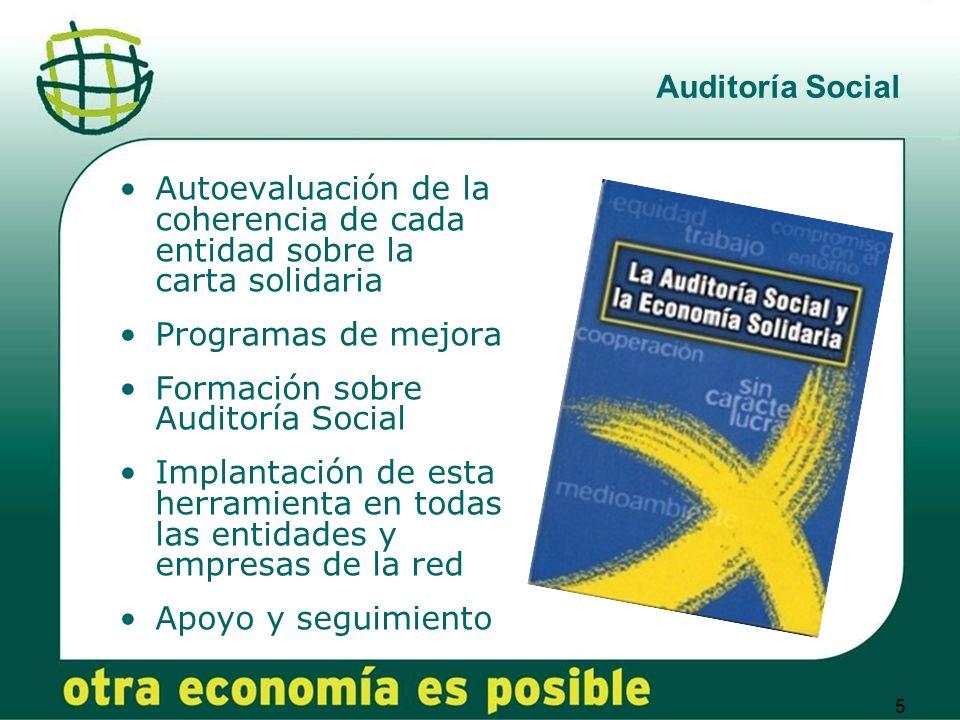 5 Auditoría Social Autoevaluación de la coherencia de cada entidad sobre la carta solidaria Programas de mejora Formación sobre Auditoría Social Implantación de esta herramienta en todas las entidades y empresas de la red Apoyo y seguimiento