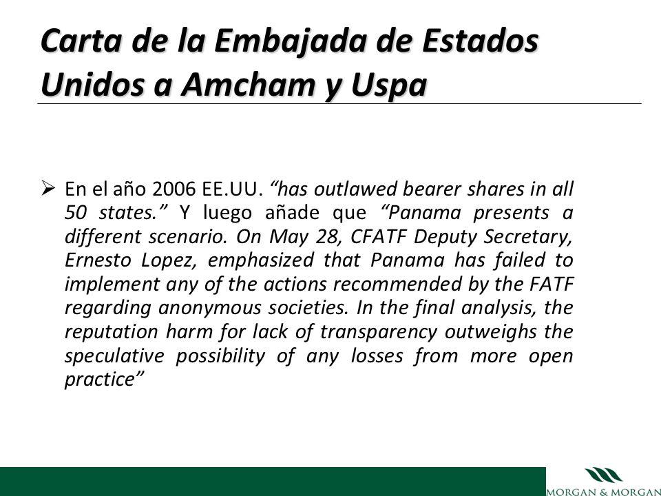 Carta de la Embajada de Estados Unidos a Amcham y Uspa En el año 2006 EE.UU. has outlawed bearer shares in all 50 states. Y luego añade que Panama pre
