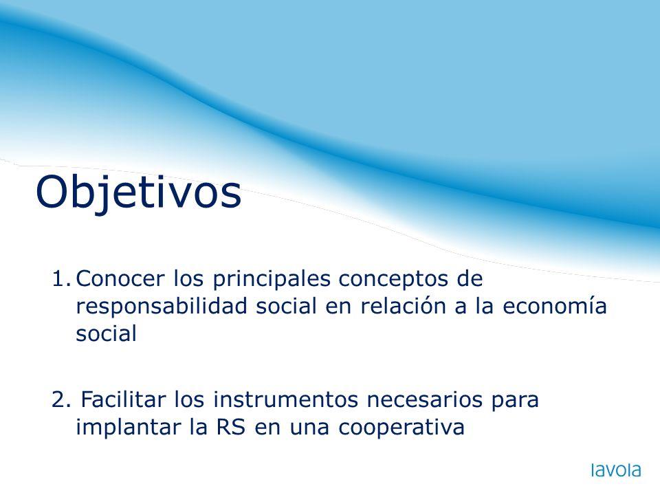 1.Conocer los principales conceptos de responsabilidad social en relación a la economía social 2. Facilitar los instrumentos necesarios para implantar
