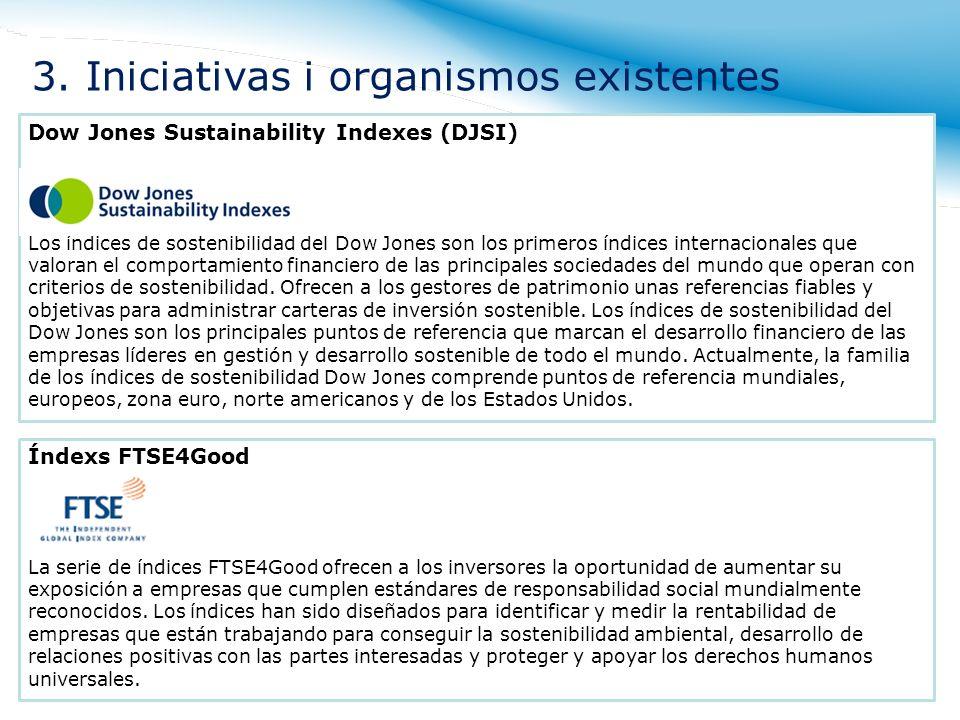 Dow Jones Sustainability Indexes (DJSI) Los índices de sostenibilidad del Dow Jones son los primeros índices internacionales que valoran el comportami