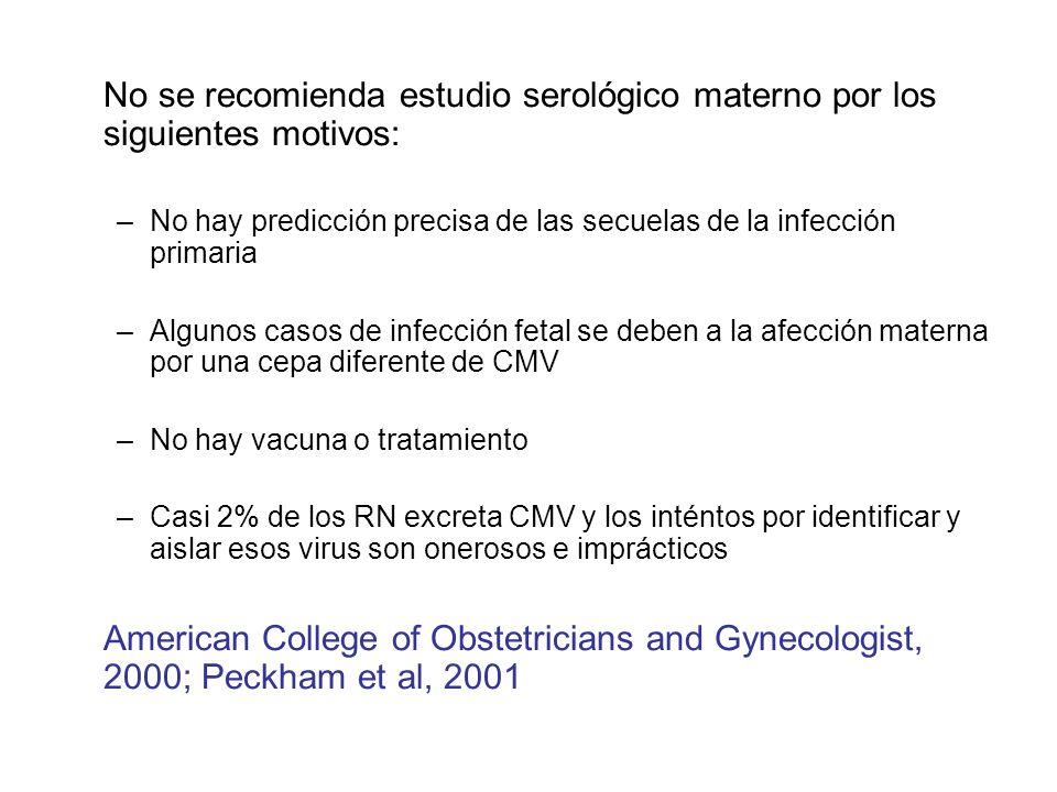 No se recomienda estudio serológico materno por los siguientes motivos: –No hay predicción precisa de las secuelas de la infección primaria –Algunos c