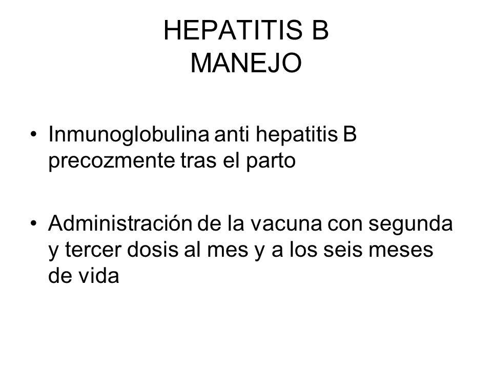 HEPATITIS B MANEJO Inmunoglobulina anti hepatitis B precozmente tras el parto Administración de la vacuna con segunda y tercer dosis al mes y a los se