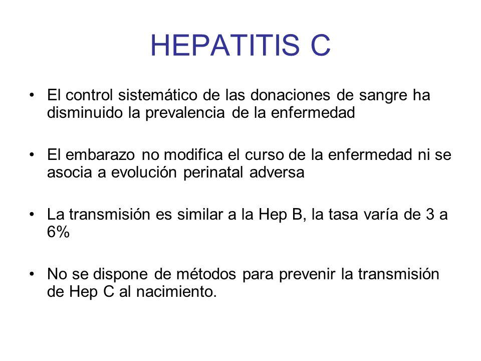 HEPATITIS C El control sistemático de las donaciones de sangre ha disminuido la prevalencia de la enfermedad El embarazo no modifica el curso de la en