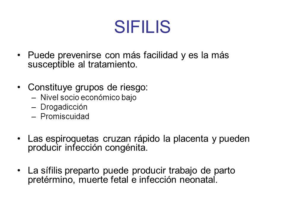SIFILIS Puede prevenirse con más facilidad y es la más susceptible al tratamiento. Constituye grupos de riesgo: –Nivel socio económico bajo –Drogadicc