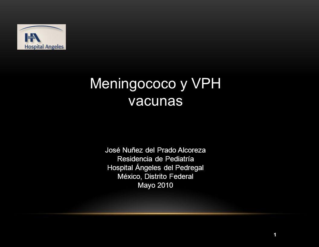 1 José Nuñez del Prado Alcoreza Residencia de Pediatría Hospital Ángeles del Pedregal México, Distrito Federal Mayo 2010 Meningococo y VPH vacunas
