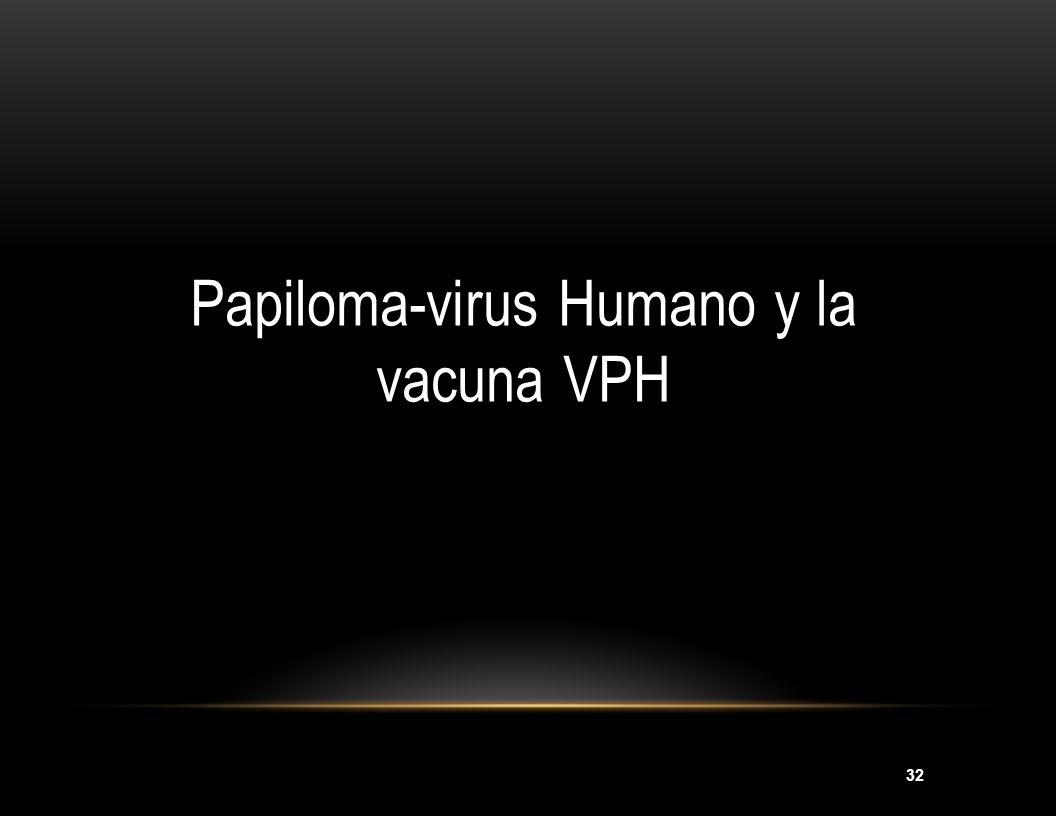 32 Papiloma-virus Humano y la vacuna VPH