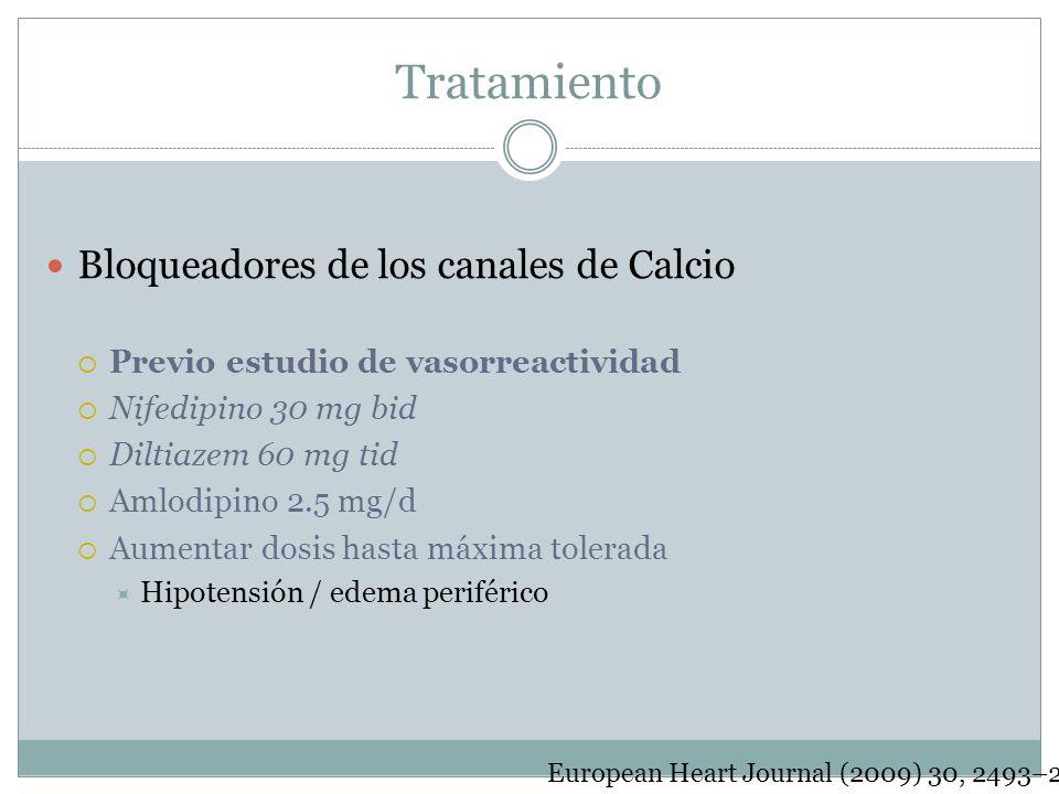Tratamiento Bloqueadores de los canales de Calcio Previo estudio de vasorreactividad Nifedipino 30 mg bid Diltiazem 60 mg tid Amlodipino 2.5 mg/d Aume