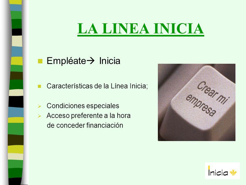 LA LINEA INICIA Empléate Inicia Características de la Línea Inicia; Condiciones especiales Acceso preferente a la hora de conceder financiación