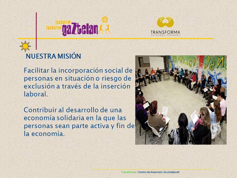 NUESTRA MISIÓN Facilitar la incorporación social de personas en situación o riesgo de exclusión a través de la inserción laboral.