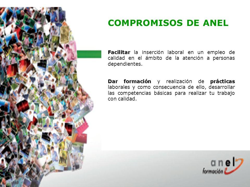 COMPROMISOS DE ANEL Facilitar Facilitar la inserción laboral en un empleo de calidad en el ámbito de la atención a personas dependientes.