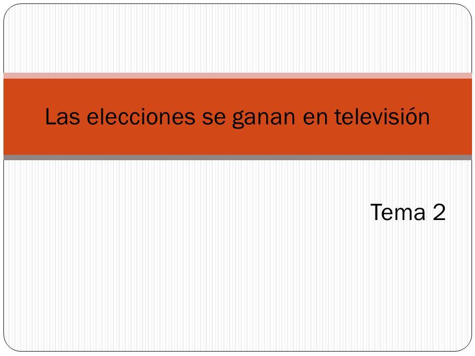 Tema 2 Las elecciones se ganan en televisión