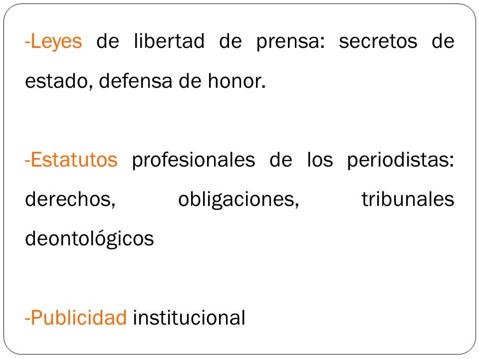 -Leyes de libertad de prensa: secretos de estado, defensa de honor. -Estatutos profesionales de los periodistas: derechos, obligaciones, tribunales de