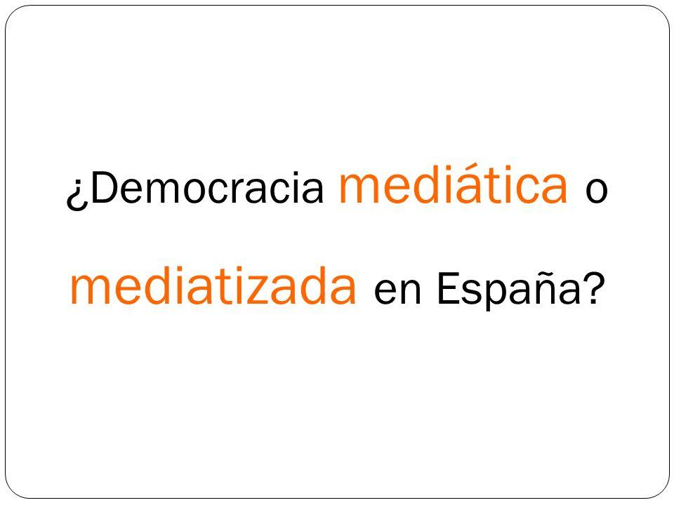 ¿Democracia mediática o mediatizada en España?