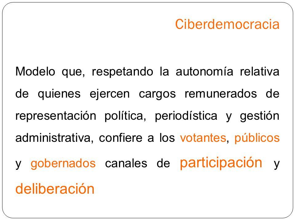 Ciberdemocracia Modelo que, respetando la autonomía relativa de quienes ejercen cargos remunerados de representación política, periodística y gestión
