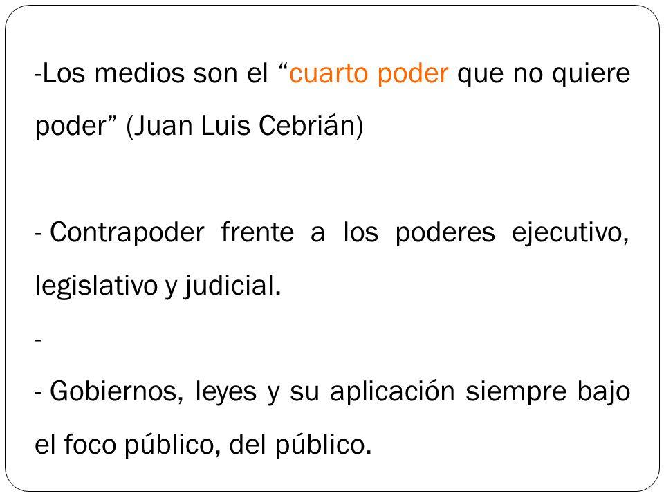 -Los medios son el cuarto poder que no quiere poder (Juan Luis Cebrián) - Contrapoder frente a los poderes ejecutivo, legislativo y judicial. - - Gobi