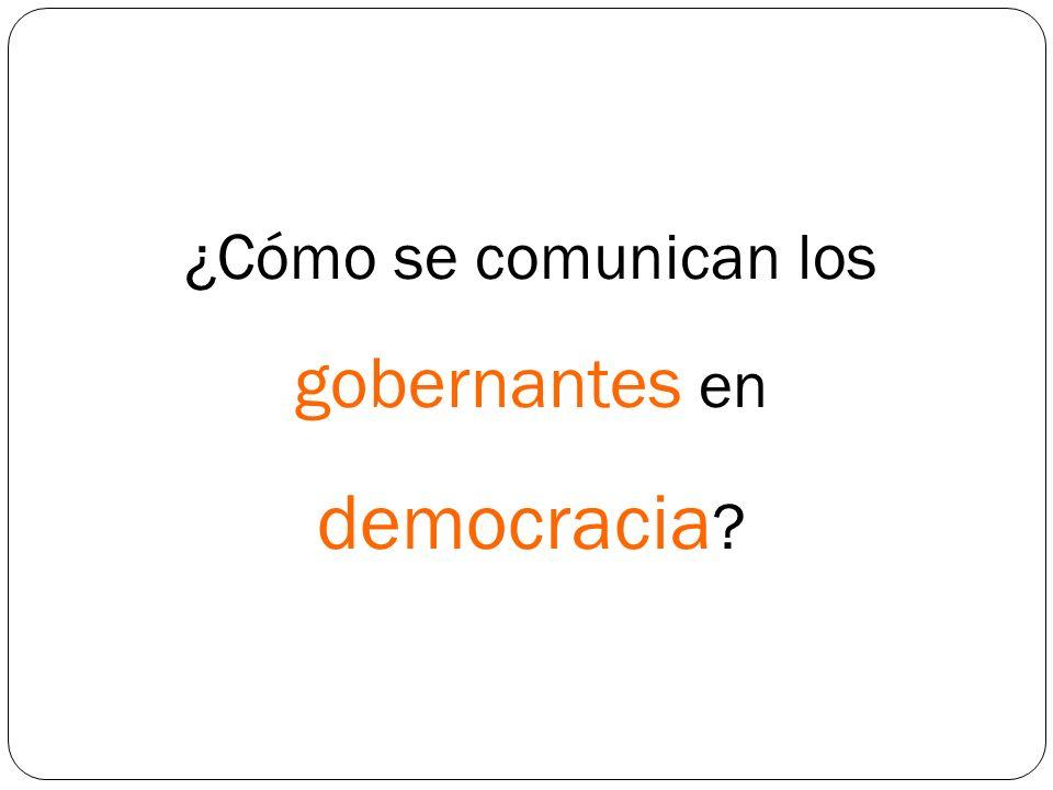 ¿Cómo se comunican los gobernantes en democracia ?