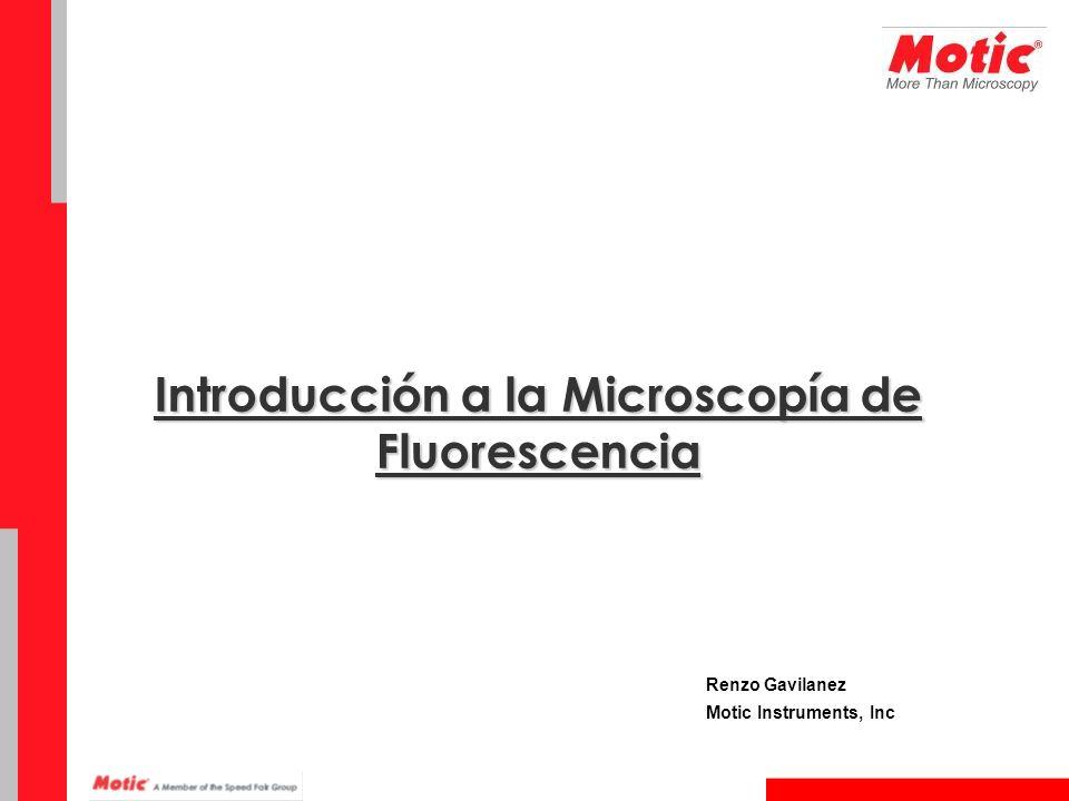 Introducción a la Microscopía de Fluorescencia Renzo Gavilanez Motic Instruments, Inc