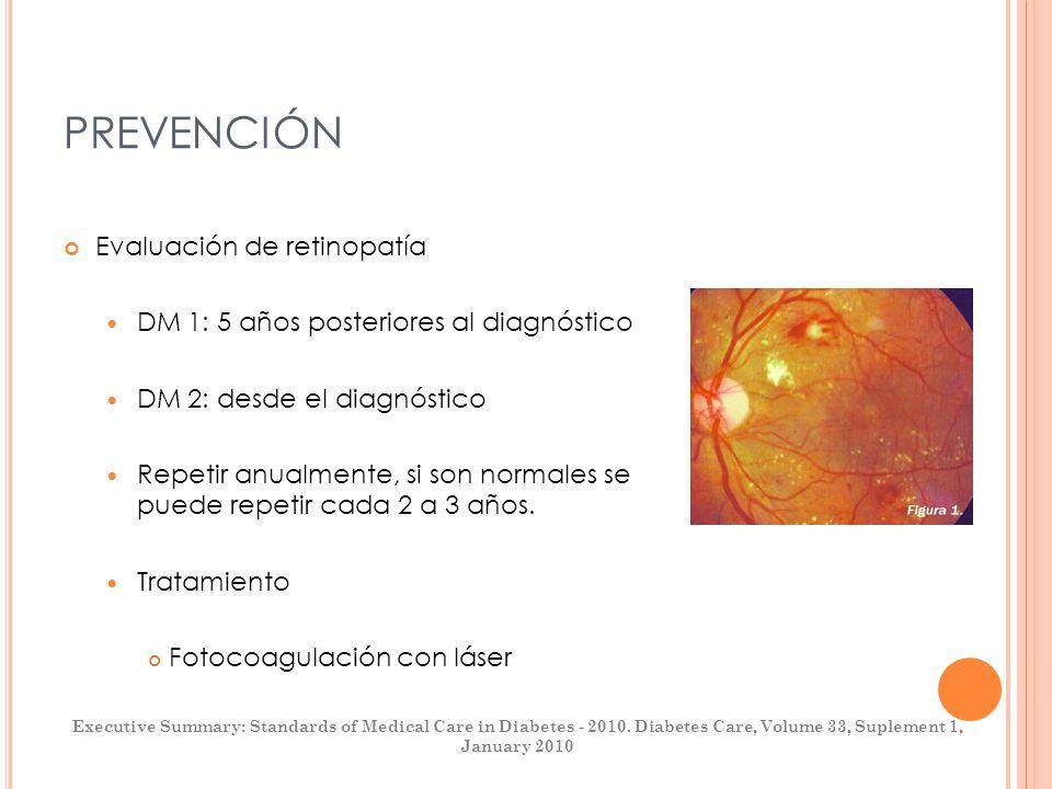 PREVENCIÓN Evaluación de retinopatía DM 1: 5 años posteriores al diagnóstico DM 2: desde el diagnóstico Repetir anualmente, si son normales se puede r