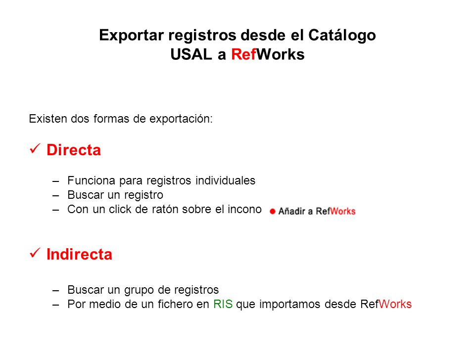 Exportar registros desde el Catálogo USAL a RefWorks Existen dos formas de exportación: Directa –Funciona para registros individuales –Buscar un regis