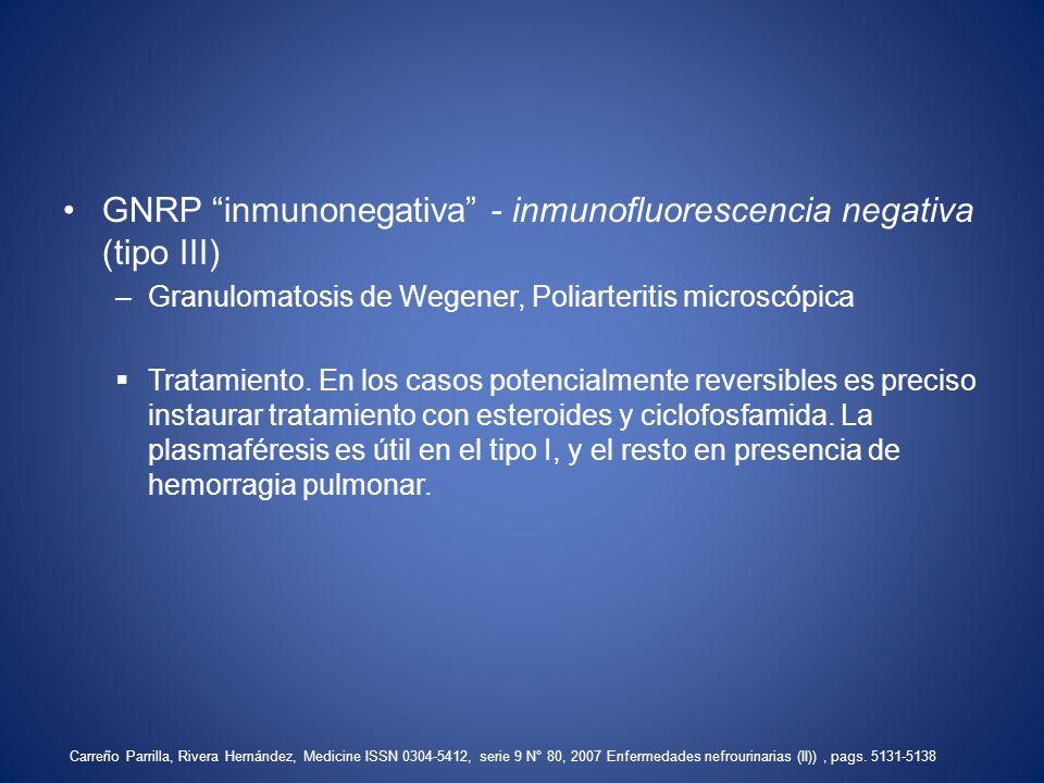 GNRP inmunonegativa - inmunofluorescencia negativa (tipo III) –Granulomatosis de Wegener, Poliarteritis microscópica Tratamiento. En los casos potenci