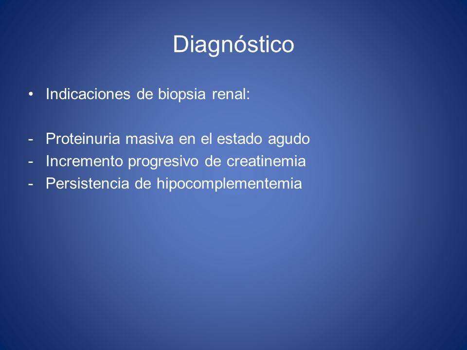 Diagnóstico Indicaciones de biopsia renal: -Proteinuria masiva en el estado agudo -Incremento progresivo de creatinemia -Persistencia de hipocomplemen