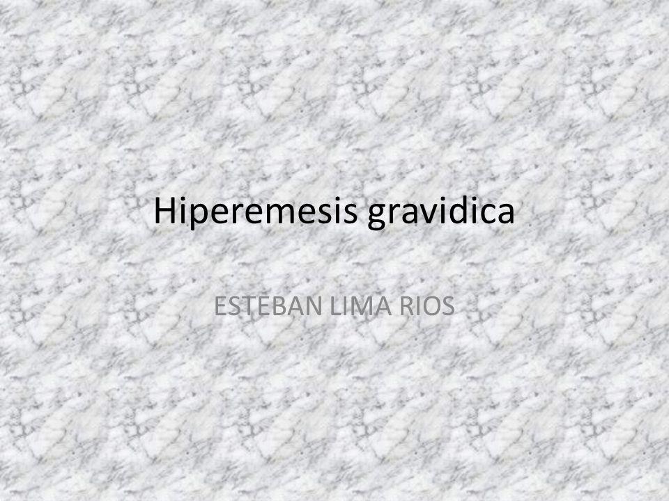 Hiperemesis gravidica ESTEBAN LIMA RIOS
