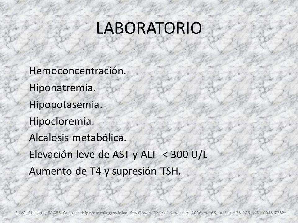 LABORATORIO Hemoconcentración. Hiponatremia. Hipopotasemia. Hipocloremia. Alcalosis metabólica. Elevación leve de AST y ALT < 300 U/L Aumento de T4 y
