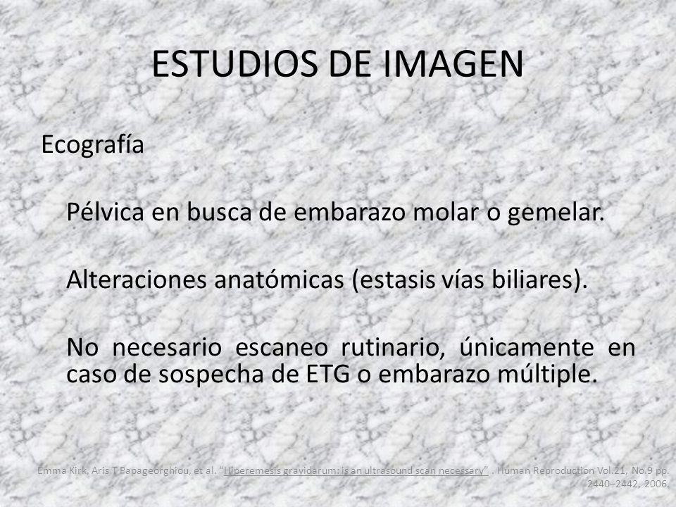ESTUDIOS DE IMAGEN Ecografía Pélvica en busca de embarazo molar o gemelar. Alteraciones anatómicas (estasis vías biliares). No necesario escaneo rutin