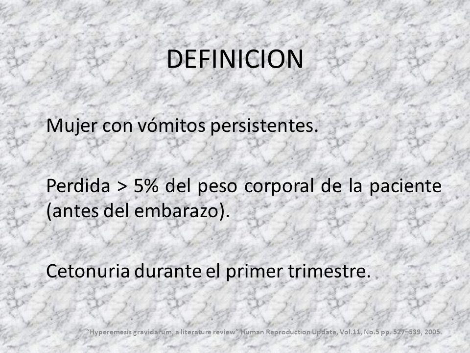 DEFINICION Mujer con vómitos persistentes. Perdida > 5% del peso corporal de la paciente (antes del embarazo). Cetonuria durante el primer trimestre.
