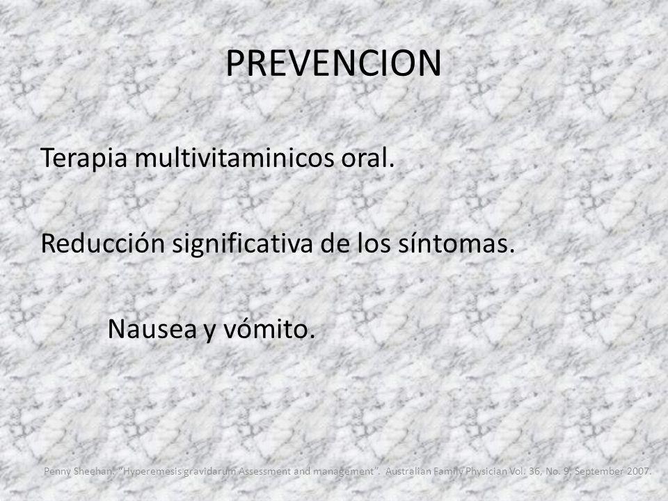 PREVENCION Terapia multivitaminicos oral. Reducción significativa de los síntomas. Nausea y vómito. Penny Sheehan. Hyperemesis gravidarum Assessment a