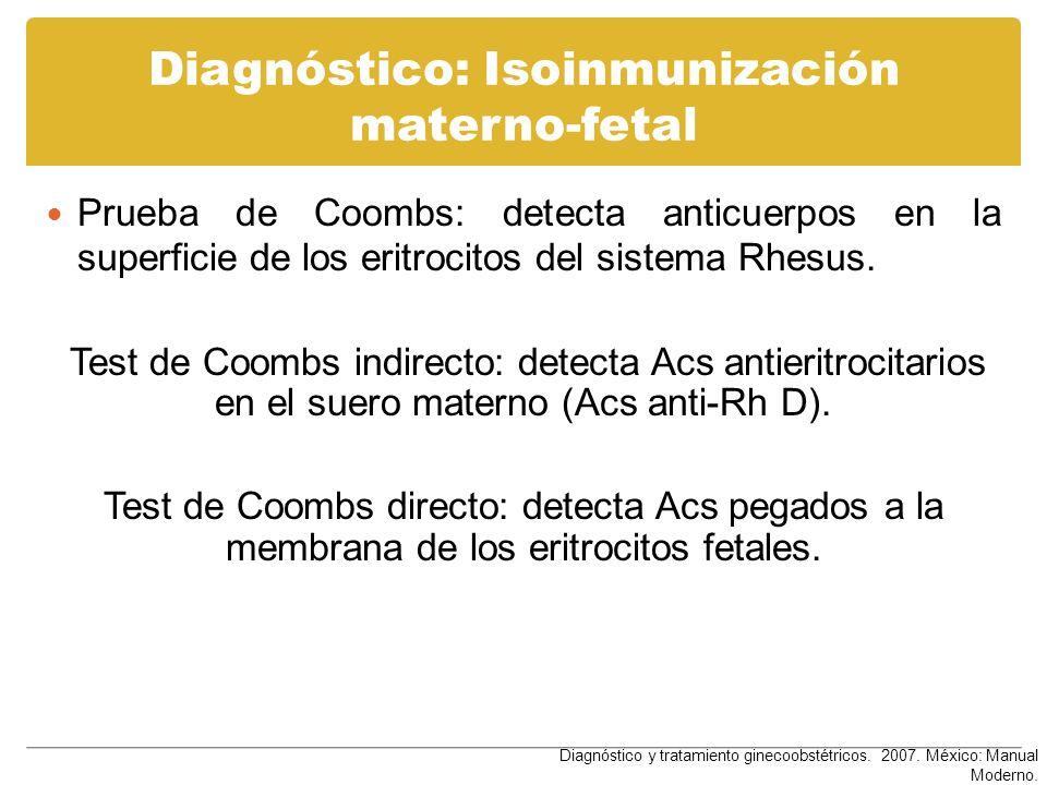 Diagnóstico: Isoinmunización materno-fetal Prueba de Coombs: detecta anticuerpos en la superficie de los eritrocitos del sistema Rhesus. Test de Coomb