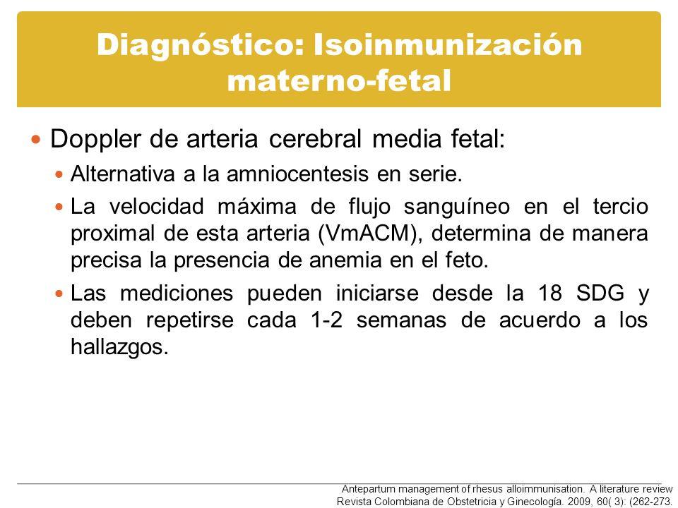 Diagnóstico: Isoinmunización materno-fetal Doppler de arteria cerebral media fetal: Alternativa a la amniocentesis en serie. La velocidad máxima de fl