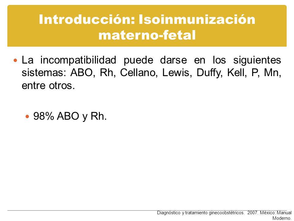 Introducción: Isoinmunización materno-fetal La incompatibilidad puede darse en los siguientes sistemas: ABO, Rh, Cellano, Lewis, Duffy, Kell, P, Mn, e