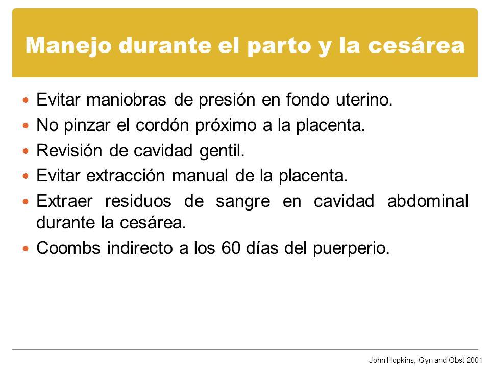 Manejo durante el parto y la cesárea Evitar maniobras de presión en fondo uterino. No pinzar el cordón próximo a la placenta. Revisión de cavidad gent