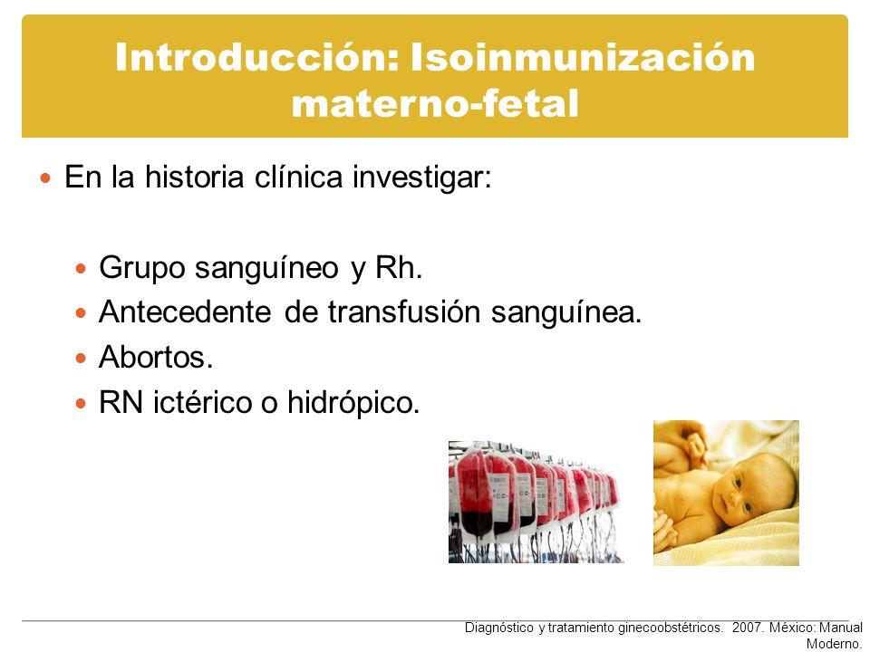 Introducción: Isoinmunización materno-fetal En la historia clínica investigar: Grupo sanguíneo y Rh. Antecedente de transfusión sanguínea. Abortos. RN
