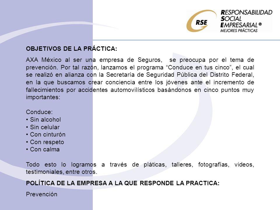 OBJETIVOS DE LA PRÁCTICA: AXA México al ser una empresa de Seguros, se preocupa por el tema de prevención. Por tal razón, lanzamos el programa Conduce