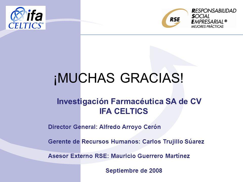 ¡MUCHAS GRACIAS! Investigación Farmacéutica SA de CV IFA CELTICS Director General: Alfredo Arroyo Cerón Gerente de Recursos Humanos: Carlos Trujillo S