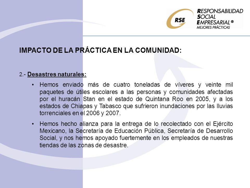 IMPACTO DE LA PRÁCTICA EN LA COMUNIDAD: 2.- Desastres naturales: Hemos enviado más de cuatro toneladas de víveres y veinte mil paquetes de útiles esco