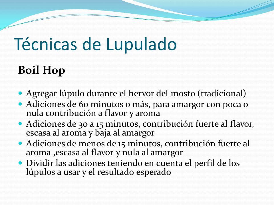 Técnicas de Lupulado Boil Hop Agregar lúpulo durante el hervor del mosto (tradicional) Adiciones de 60 minutos o más, para amargor con poca o nula con