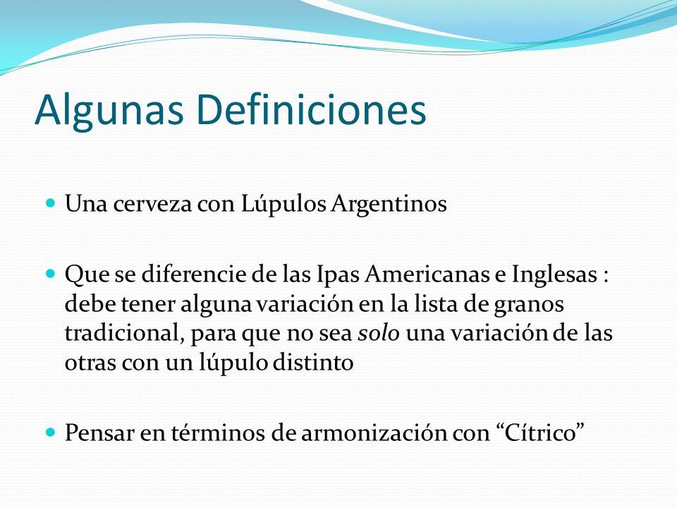 Algunas Definiciones Una cerveza con Lúpulos Argentinos Que se diferencie de las Ipas Americanas e Inglesas : debe tener alguna variación en la lista