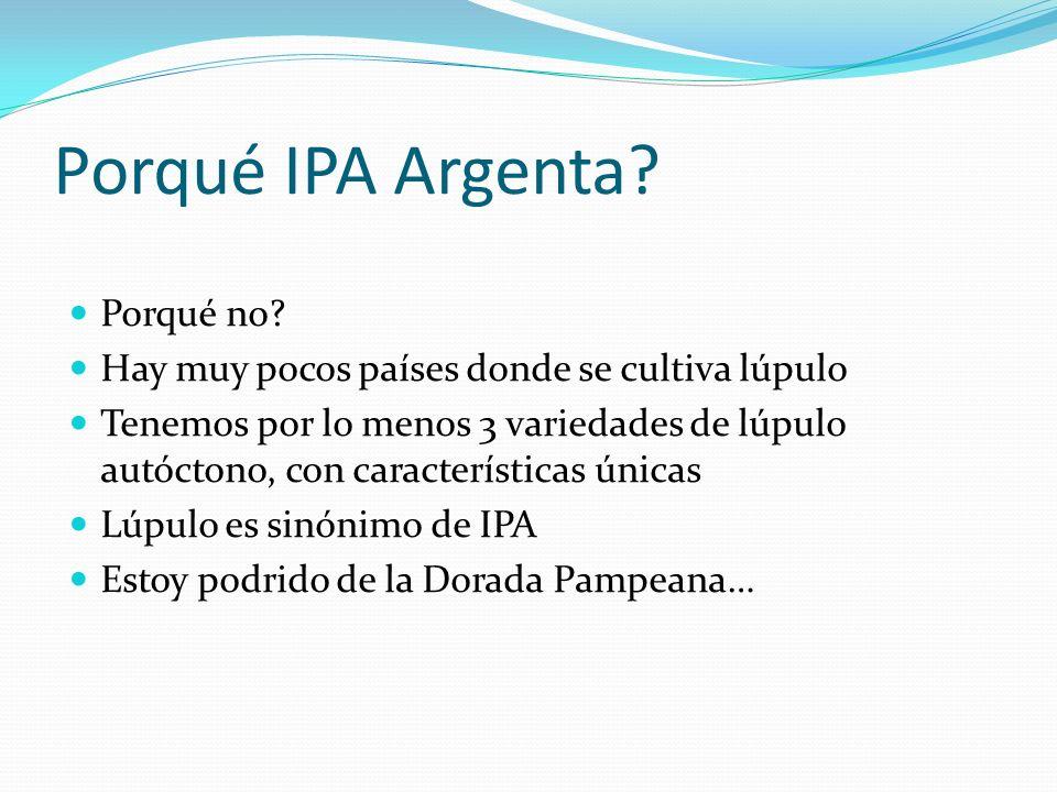 Porqué IPA Argenta? Porqué no? Hay muy pocos países donde se cultiva lúpulo Tenemos por lo menos 3 variedades de lúpulo autóctono, con características