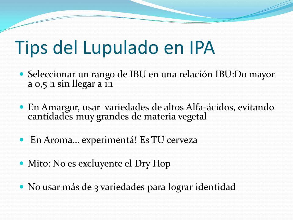 Tips del Lupulado en IPA Seleccionar un rango de IBU en una relación IBU:Do mayor a 0,5 :1 sin llegar a 1:1 En Amargor, usar variedades de altos Alfa-