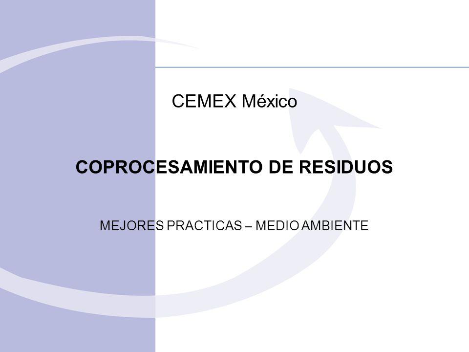 CEMEX México COPROCESAMIENTO DE RESIDUOS MEJORES PRACTICAS – MEDIO AMBIENTE