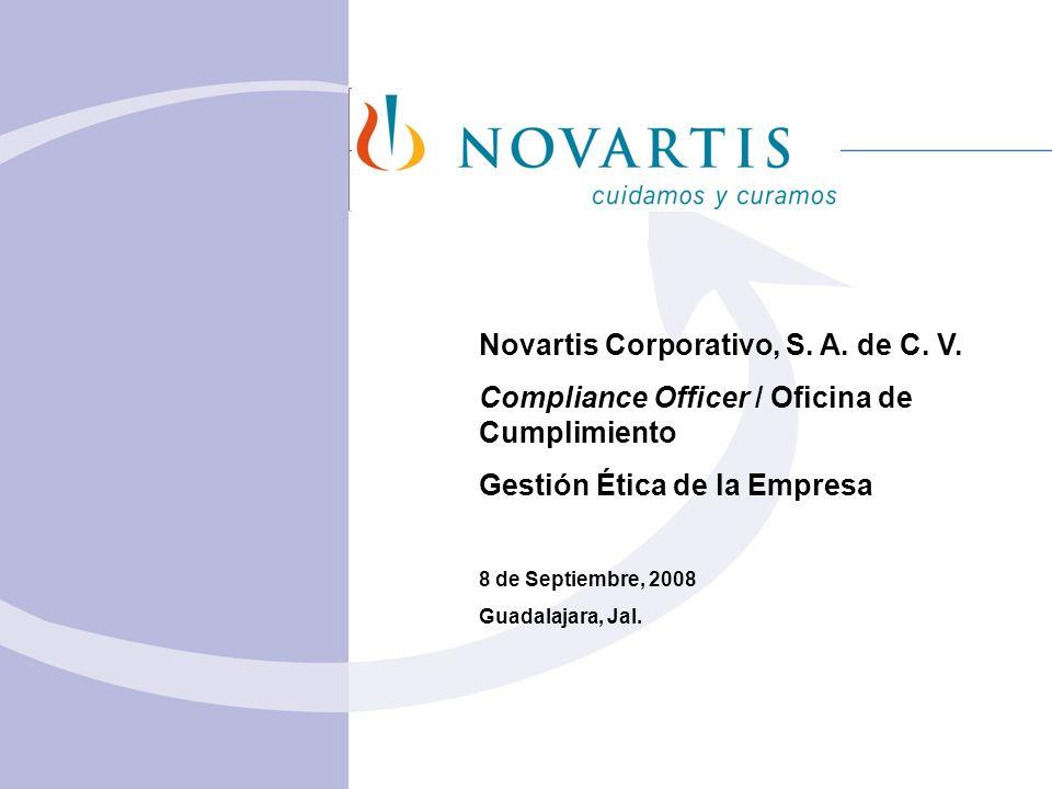 Novartis Corporativo, S. A. de C. V. Compliance Officer / Oficina de Cumplimiento Gestión Ética de la Empresa 8 de Septiembre, 2008 Guadalajara, Jal.