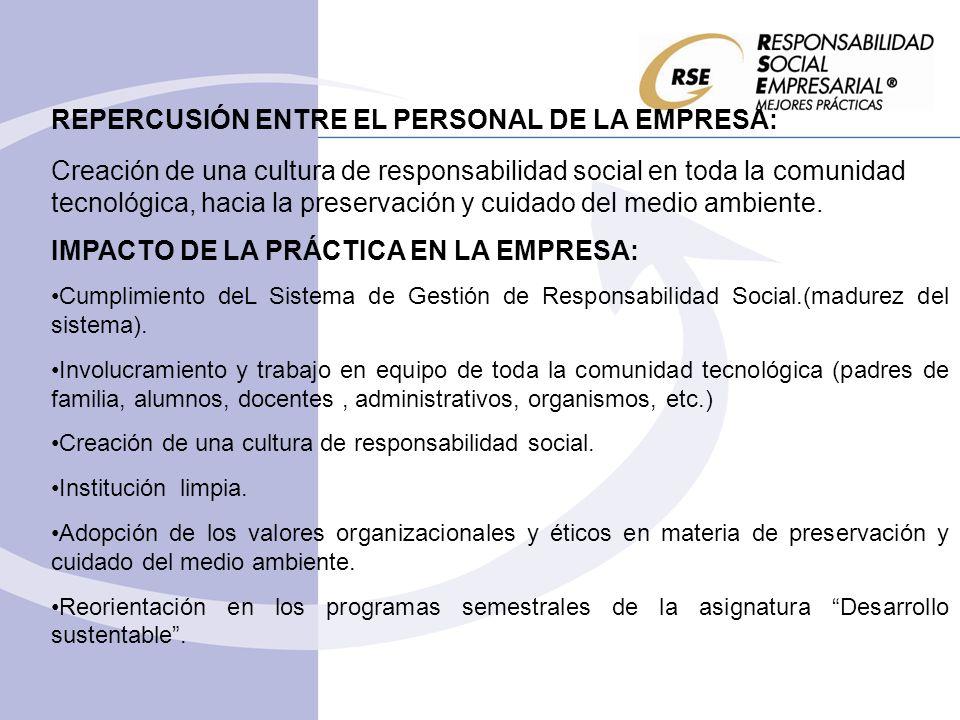 REPERCUSIÓN ENTRE EL PERSONAL DE LA EMPRESA: Creación de una cultura de responsabilidad social en toda la comunidad tecnológica, hacia la preservación